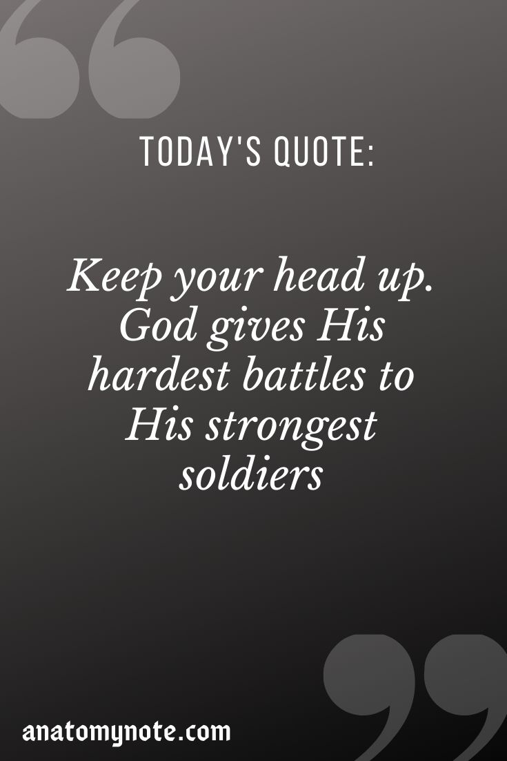 Keep Your Head Up. God Gives His Hardest Battles To His Strongest Soldiers