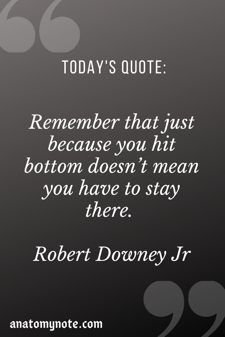 Remember That Just Because You Hit Bottom Doesn't Mean You Have To Stay There. – Robert Downey Jr