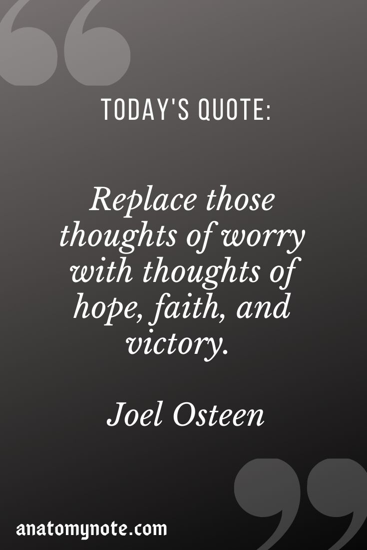 Replace Those Thoughts Of Worry With Thoughts Of Hope, Faith, And Victory. – Joel Osteen