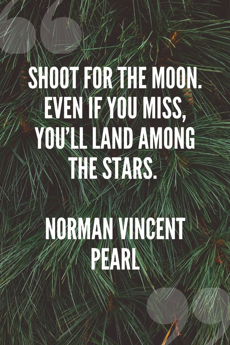 Shoot For The Moon. Even If You Miss, You'll Land Among The Stars. – Norman Vincent Pearl
