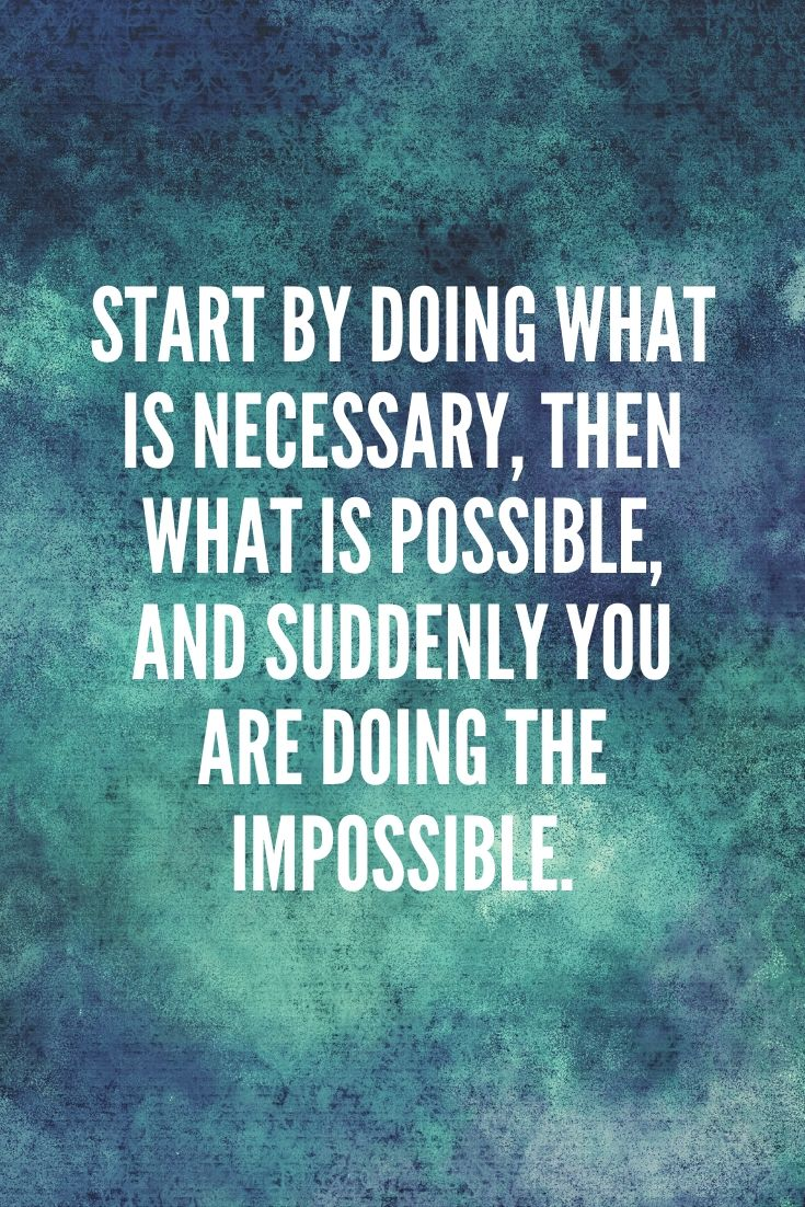 Start By Doing What Is Necessary, Then What Is Possible, And Suddenly You Are Doing The Impossible.