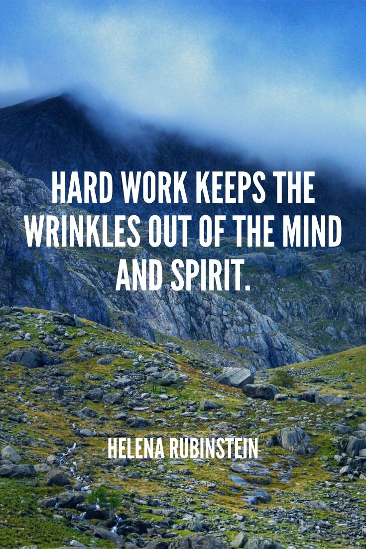 'hard Work Keeps The Wrinkles Out Of The Mind And Spirit.' – Helena Rubinstein
