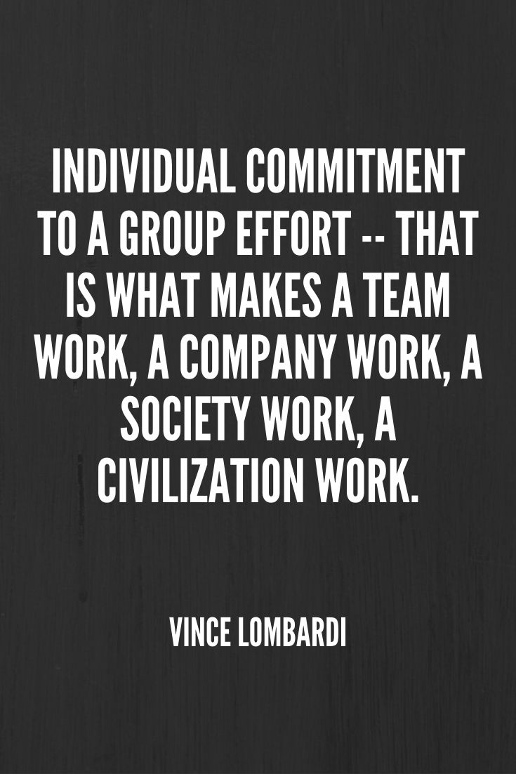 'individual Commitment To A Group Effort -- That Is What Makes A Team Work, A Company Work, A Society Work, A Civilization Work.' – Vince Lombardi