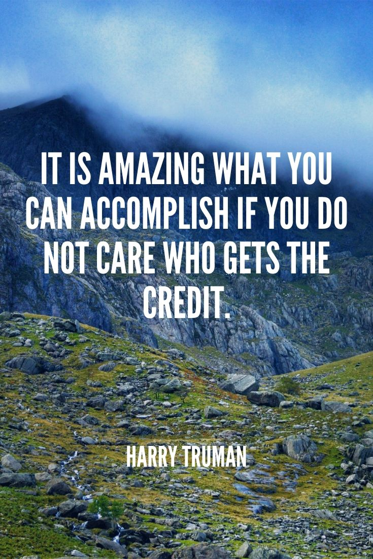 'it Is Amazing What You Can Accomplish If You Do Not Care Who Gets The Credit.' – Harry Truman