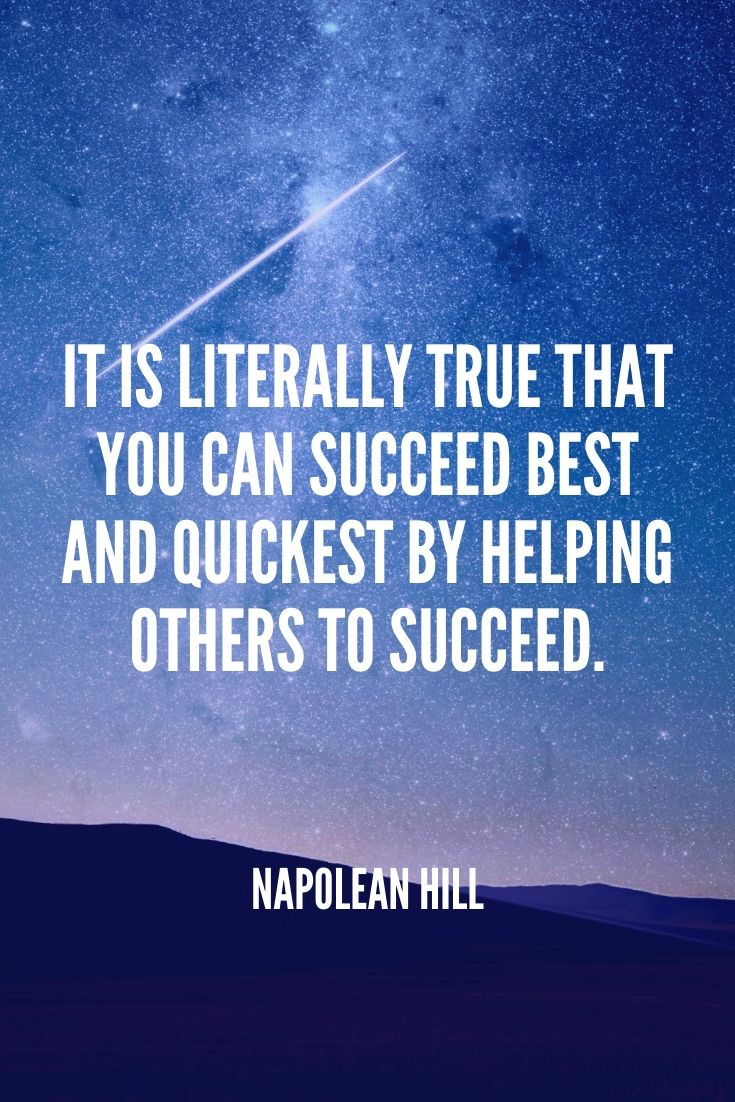'it Is Literally True That You Can Succeed Best And Quickest By Helping Others To Succeed.' – Napolean Hill