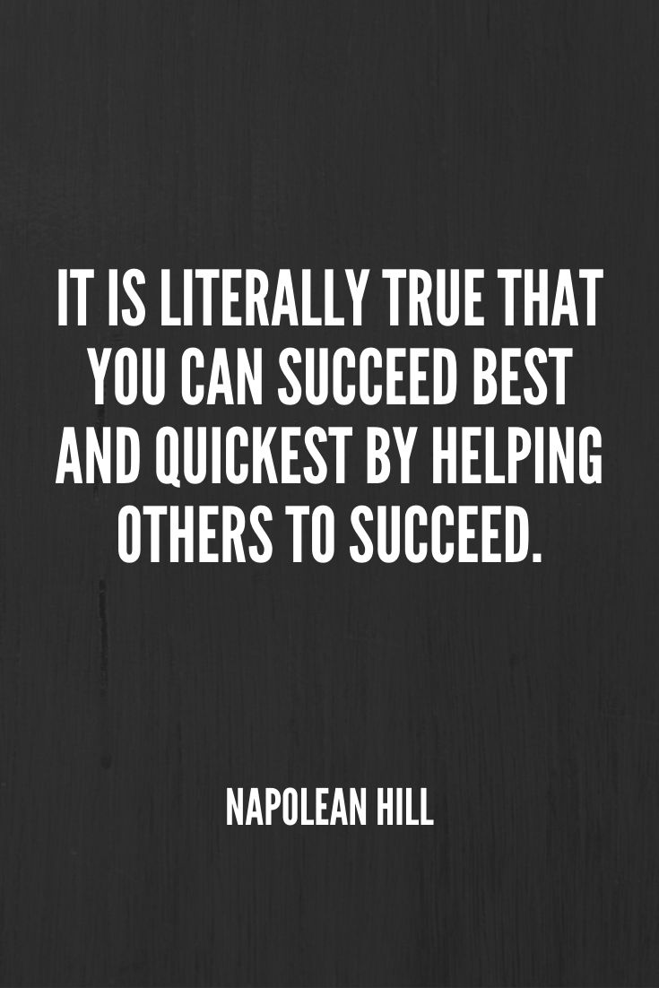 'it Is Literally True That You Can Succeed Best And Quickest By Helping Others To Succeed.' –napolean Hill