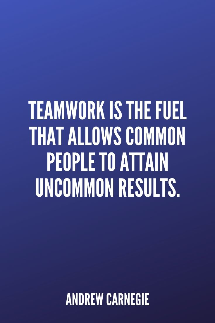 'teamwork Is The Fuel That Allows Common People To Attain Uncommon Results.' – Andrew Carnegie