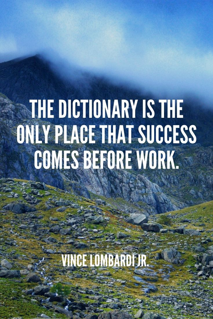 'the Dictionary Is The Only Place That Success Comes Before Work.' – Vince Lombardi Jr.