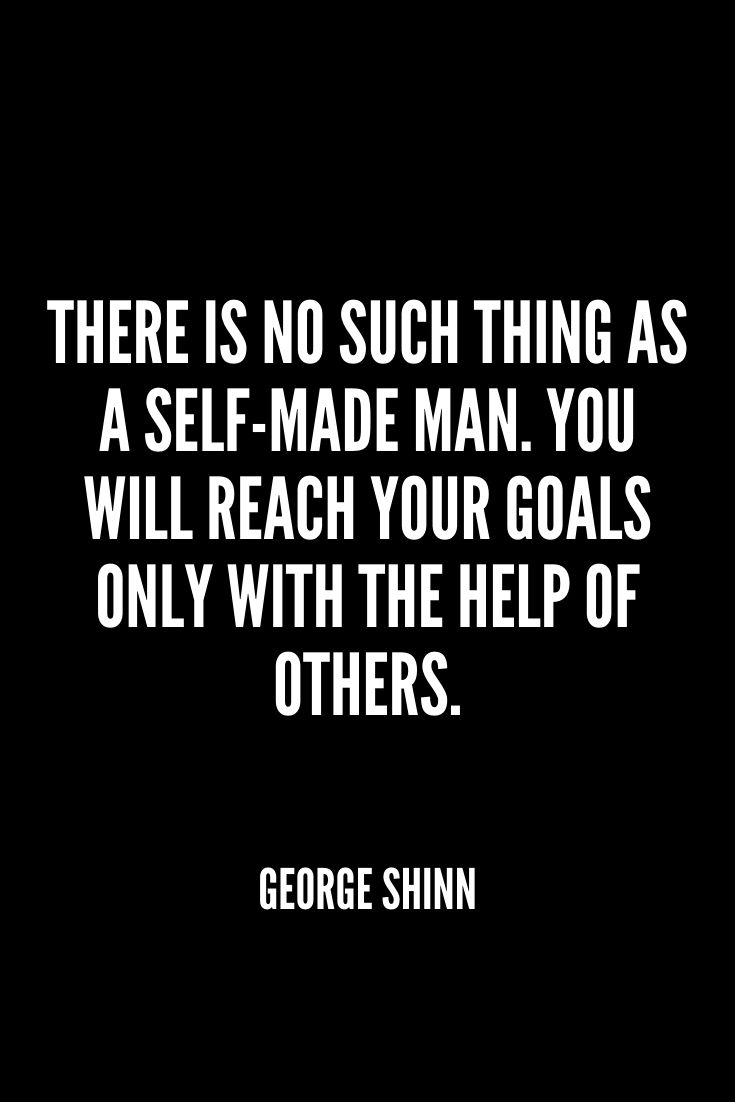 'there Is No Such Thing As A Self-made Man. You Will Reach Your Goals Only With The Help Of Others.' – George Shinn