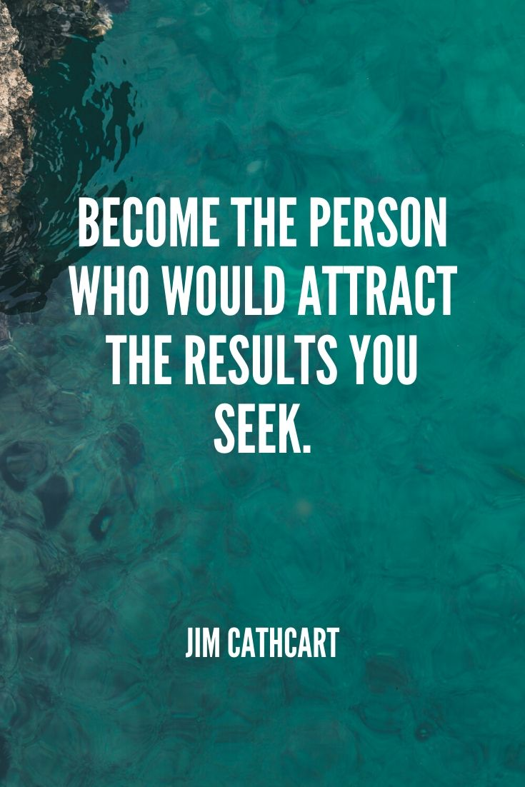 'become The Person Who Would Attract The Results You Seek.' -jim Cathcart (1)
