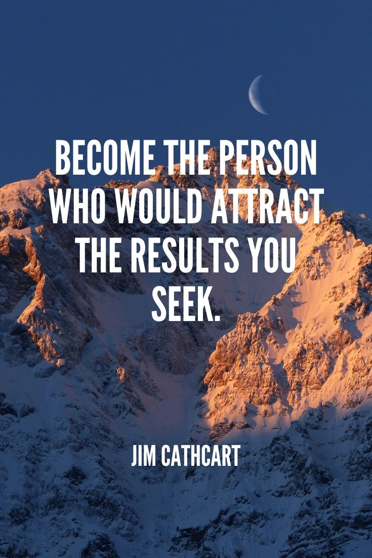 'become The Person Who Would Attract The Results You Seek.' -jim Cathcart