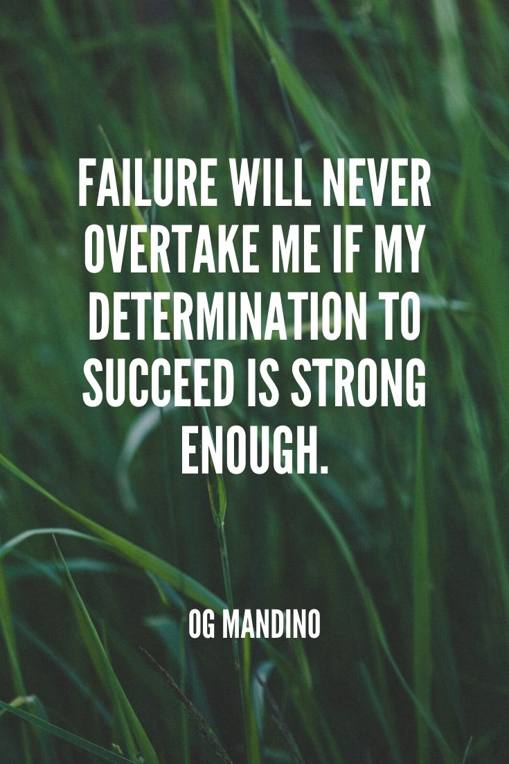 'failure Will Never Overtake Me If My Determination To Succeed Is Strong Enough.' -og Mandino