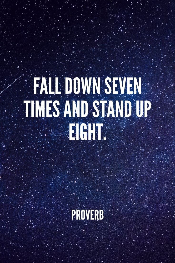 'fall Down Seven Times And Stand Up Eight.' -proverb