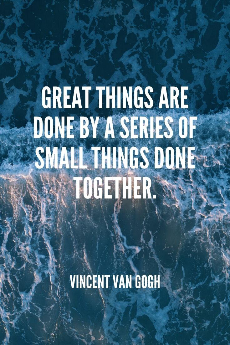 'great Things Are Done By A Series Of Small Things Done Together.' -vincent Van Gogh