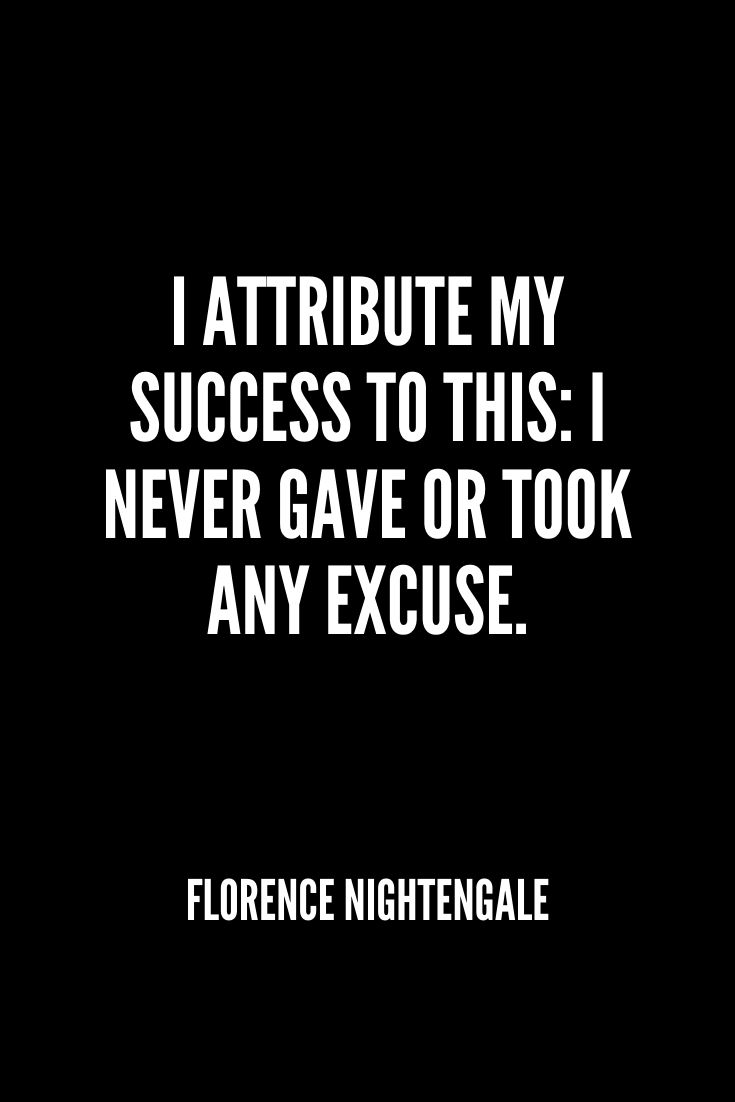 'i Attribute My Success To This I Never Gave Or Took Any Excuse.' -florence Nightengale