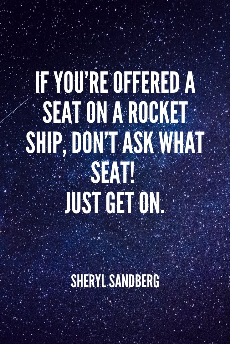 'if You're Offered A Seat On A Rocket Ship, Don't Ask What Seat! Just Get On.' -sheryl Sandberg