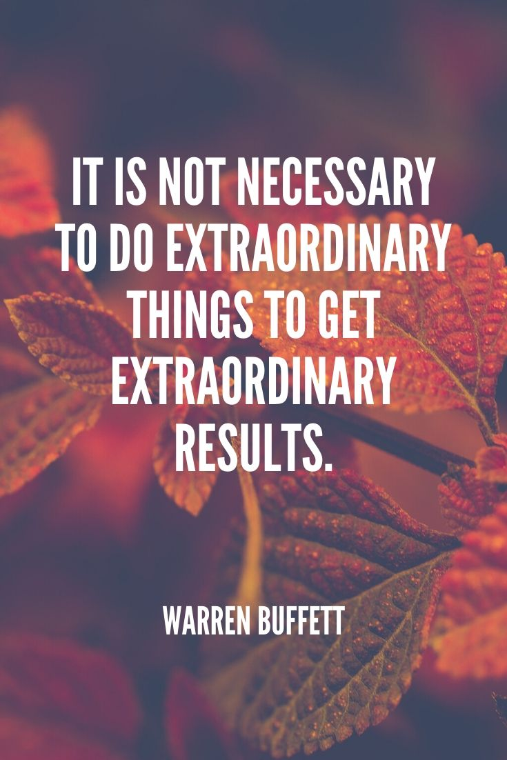 'it Is Not Necessary To Do Extraordinary Things To Get Extraordinary Results.' -warren Buffett
